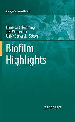 Biofilm Highlights By Flemming, Hans-Curt (EDT)/ Wingender, Jost (EDT)/ Szewzyk, Ulrich (EDT)